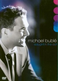 Cover Michael Bublé - Caught In The Act [DVD]